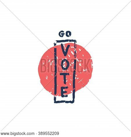 Go Vote - Vector Grunge Illustration. Hand Drawn Lettering Quote. Go Vote Text For Presidential Elec