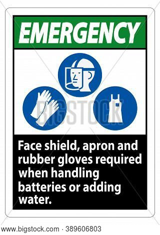 Emergency Sign Face Shield, Apron And Rubber Gloves Required When Handling Batteries Or Adding Water