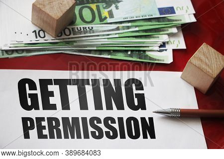 Word Writing Text Getting Permission, Pen And Money Banknotes. Business Concept For An Process Of Ge