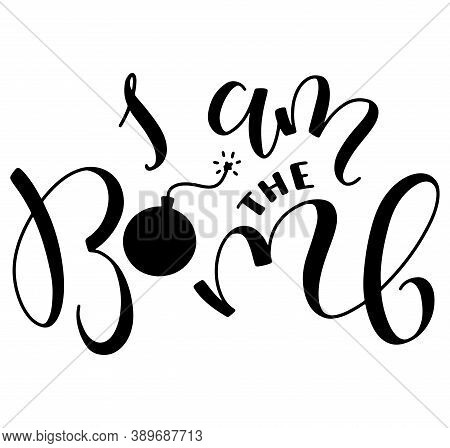 Lettering Slogan - I Am The Bomb. Vector Hand Drawn Illustration, Black Calligraphy And Doodle Bomb