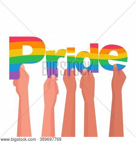 Happy Pride Day. Colored Letters In The Hands Of Gay Bisexuals And Freedom Fighters. Flag As Symbol