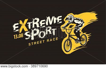 Extreme Sport Lettering And Cyclist On A Bike On The Black Background. Vector Illustration, Sport Ty