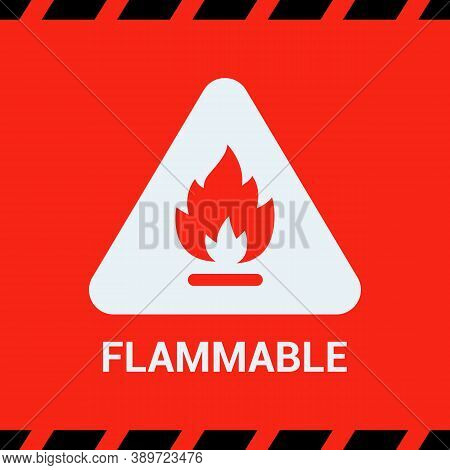 The Red Sticker Is Flammable. Fire In A Triangle. Warning About The Danger At The Facility. Flat Vec