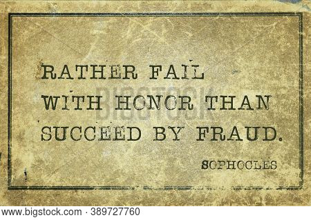 Rather Fail With Honor Than Succeed By Fraud - Ancient Greek Philosopher Sophocles Quote Printed On