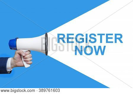 Man's Hand Holding Megaphone With Speech Bubble Register Now. Banner For Business, Announcement, Mar