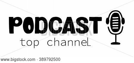 Podcast Top Channel - Vector Lettering. Podcasting, Broadcasting, Online Radio, Interview. Podcast C