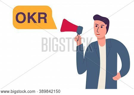 Okr Objectives And Key Results .young Guy With A Loudspeaker.