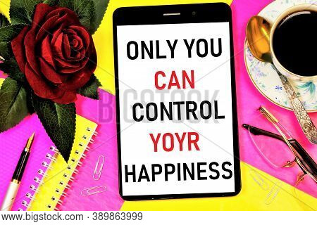 Only You Can Control Your Happiness. Text Caption For Inspiration On The Smartphone Screen. Satisfac