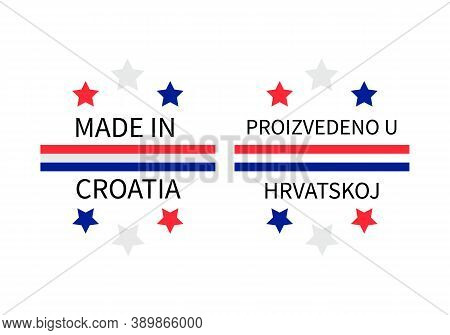 Made In Croatia Labels In English And In Croatian Languages. Quality Mark Vector Icon. Perfect For L
