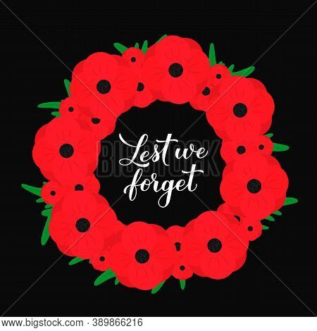 Lest We Forget Calligraphy Hand Lettering. Wreath Of Red Poppy Flowers Symbol Of Remembrance Day. Ho
