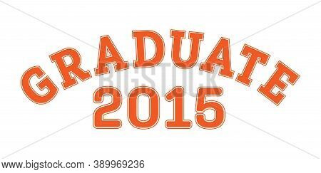Graduated In 2015. Lettering For A Senior Class, Reunion, Or Special Event. Vector For Printing On C