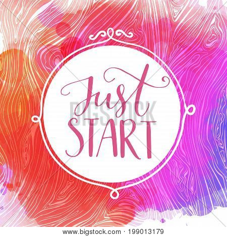 Just start. Motivational quote, hand lettering quote on pink and purple watercolor background.