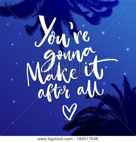 You're gonna make it after all. Inspiration quote about dreams. Motivational vector typography on blue night sky with stars.