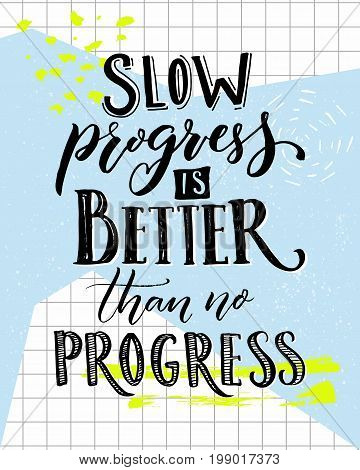 Slow progress is better than no progress. Motivation saying lettering. Vector typography poster with sport motivational quote.