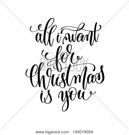all i want for christmas is you - hand lettering positive romantic love quote to christmas celebration design, you can use to greeting card, holidays gift, calligraphy vector illustration