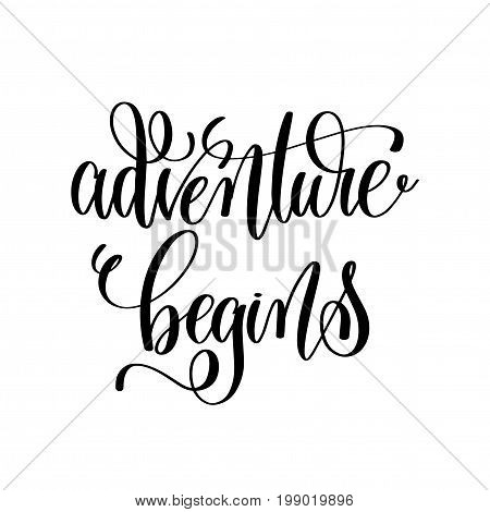 adventure begins - black and white hand ink lettering phrase celebration wedding design greeting card, photography overlay, calligraphy vector illustration