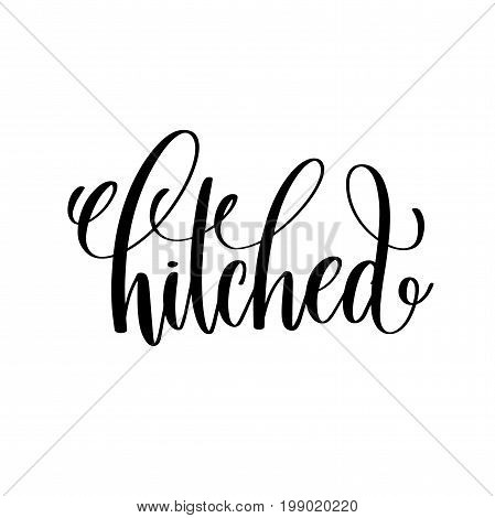 hitched black and white hand ink lettering phrase celebration wedding design greeting card, photography overlay, calligraphy vector illustration