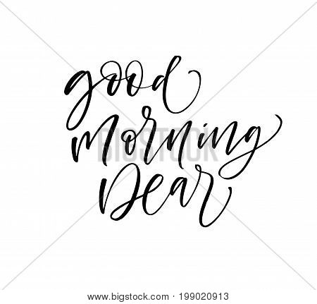 Good morning dear phrase. Ink illustration. Modern brush calligraphy. Isolated on white background.