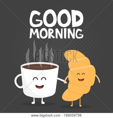 Good Morning Vector Illustration. Funny Cute Croissant And Coffee Drawn With A Smile, Eyes And Hands