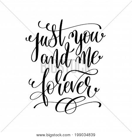 just you and me forever hand lettering romantic quote to valentines day or wedding design, photography family overlay, love letters poster design element, calligraphy vector illustration