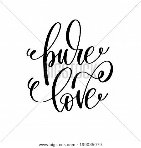 pure love hand lettering romantic quote to valentines day or wedding design, photography family overlay, love letters poster design element, calligraphy vector illustration
