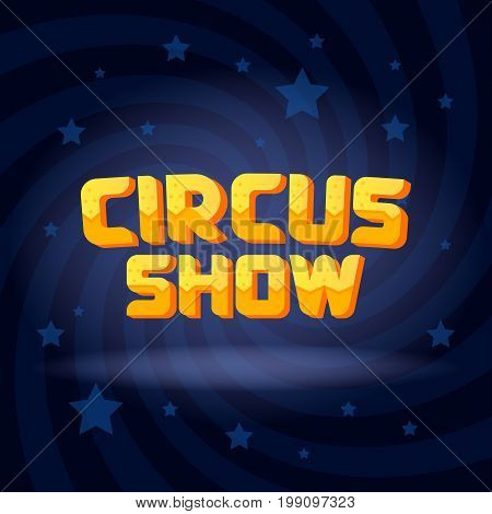 Circus Show Text On Swirl Dark Lighted Background With Stars. Vector Illustration