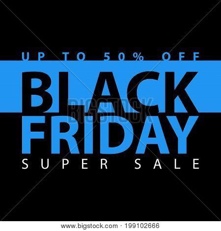 Black Friday Super Sale Poster. Clearance Mega Discount Flyer Template. Big Special Offer Season. Ve