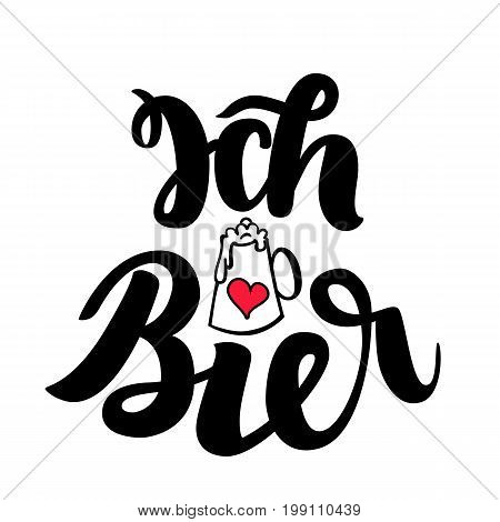 Ich liebe Bier. I love Beer. Traditional German Oktoberfest bier festival. Vector hand-drawn brush lettering illustration isolated on white.