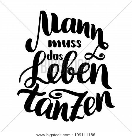Mann muss das Leben tanzen. Vector hand-drawn brush lettering illustration isolated on white. German quotes for oktoberfest party