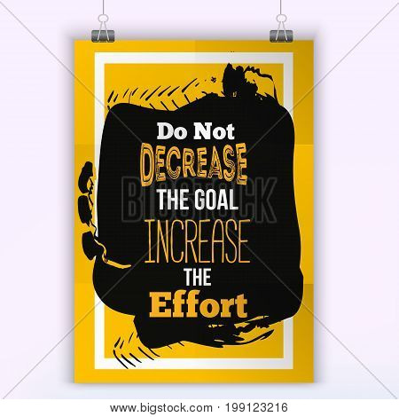 Do Not Decrease The Goal. Inspirational motivational quote about efforts. Poster design for wall.
