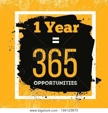 One Year is 365 Opportunities. Inspiring Motivation Quote about Possibilities. Vector Typography Concept On Grunge Background.
