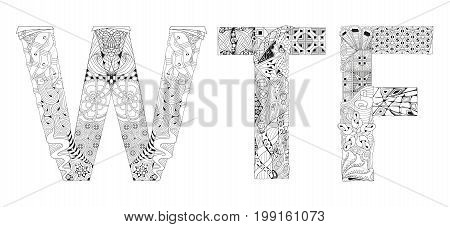 Hand-painted art design. Adult anti-stress coloring page. Black and white hand drawn illustration abbreviation WTF for coloring book