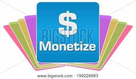 Monetize concept image with text and related symbol.