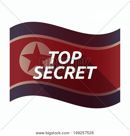 Isolated North Korea Flag With    The Text Top Secret