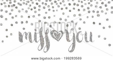 Handwritten calligraphic silver textured inscription Miss you with heart on white background with silver dots. Lettering for postcard, Valentine day, greeting, save the date card. Vector illustration.