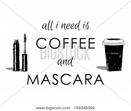 All I Need Is Coffee And Mascara . Hand Drawn Cup Of Coffee And Brush Of Mascara Tee Graphic. T Shir