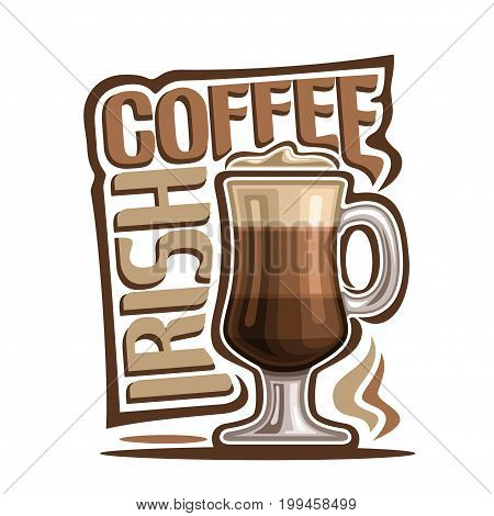 Vector illustration of Cocktail Irish Coffee: mug of hot latte drink with creamy foam, cocktail of layered cappuccino coffee with liquor, logo with brown title - irish coffee, glass cup of espresso.
