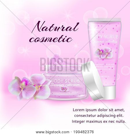 Realistic packaging body scrub bottles.Natural scrub orchid cosmetics tube, Skin scrub organic cosmetics jar and cap.Fashion magazine cosmetics advertising, luxury cosmetic collection scrub gel