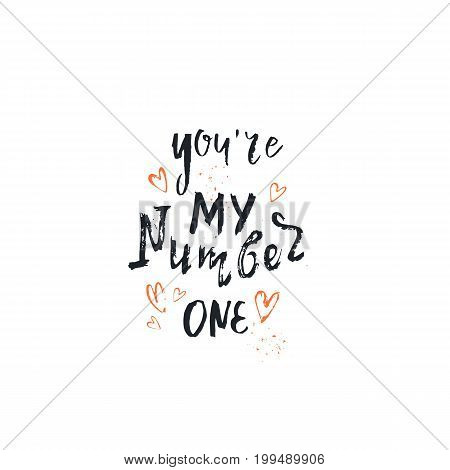 Vector hand drawn illustration with hand-lettering. You're my number one. Inspirational quote. This illustration can be used as a print on t-shirts and bags, greetings card or Valentine card.
