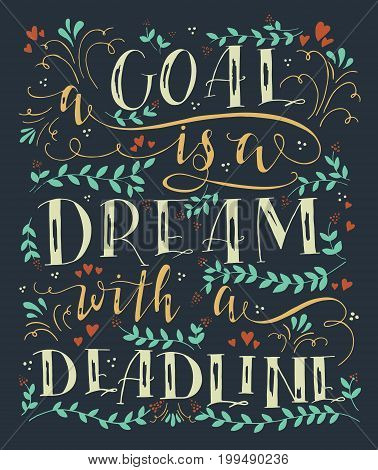 Vector hand drawn illustration with hand-lettering. A goal is a dream with a deadline. Inspirational quote. This illustration can be used as a print on t shirts and bags, stationary or as a poster.