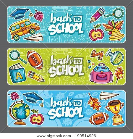 Vector set of three children horizontal banners. Templates with supplies students tools. Cartoon icons of globe bell gold cup school bus backpack football leaves. Back to school lettering text