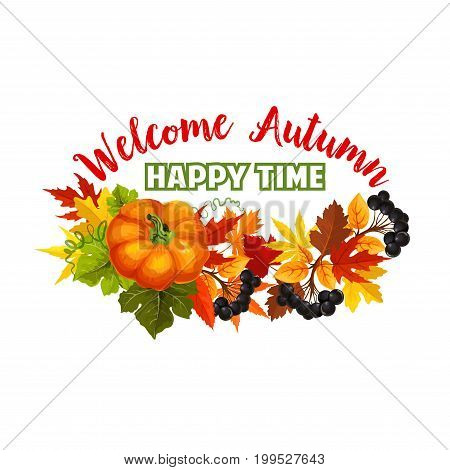 Autumn Happy Time holiday seasonal poster of fall harvest and foliage, pumpkin or rowan berry and maple leaf or oak acorn. Vector poplar or birch and chestnut leaves wreath for Welcome Autumn greeting