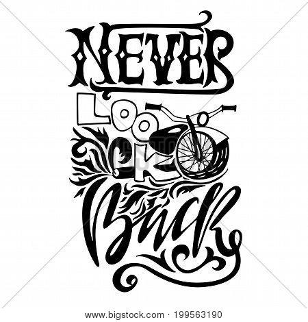 Never look back. Hand drawn lettering. Vector motivational typography design. Handwritten modern brush philosophy inscription. Motorbike illustration