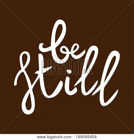 Be still Lettering phrase. Hand drawn motivation and inspiration quote. White letters on brown background. Artistic design element for poster banner t-shirt. Calligraphy print. Vector illustration.