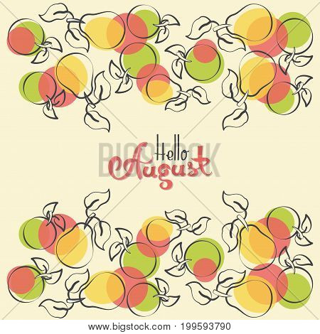 Apples and pears with the words HELLO AUGUST. Composition drawn in red and black on a light background. Decorative horizontal stripe of apples and pears with leaves, and colored spots.