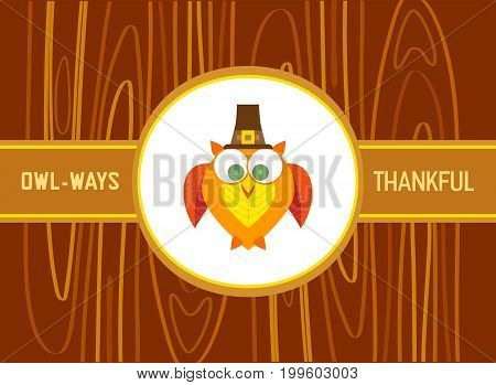 Happy Thanksgiving day celebration. Greeting card in cute cartoon retro style. Fancy letters owl ways thankful. Colorful thanksgiving owl. Design of promotion poster background. Vector illustration