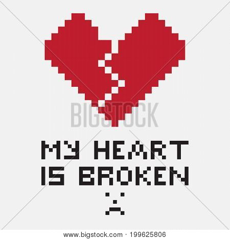 An illustration in the form of a pixelated broken heart the crack of which comes from the top down. The image is accompanied by the inscription My heart is broken. Can be used for print or expression of feelings