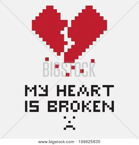 Illustration in the form of a pixelated broken heart with a vertical crack and crumbling particles. The image is accompanied by the inscription My heart is broken. Can be used for printing or expressing feelings