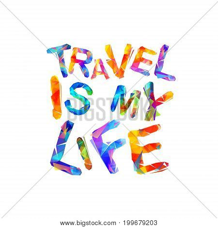 Travel Is My Life. Vector Inscription