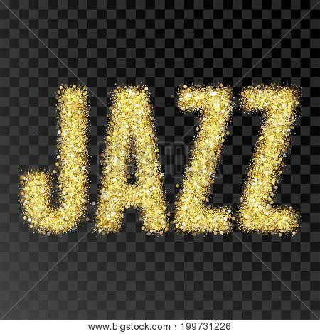 Gold glitter vector Inscription jazz. Golden sparcle word jazz on black transparent background. Amber particles gold confetti.